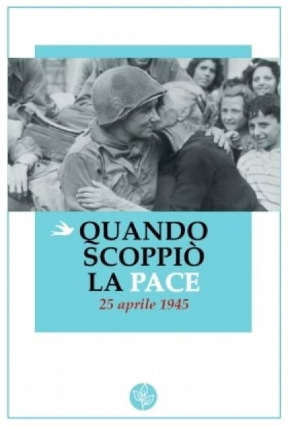 QUANDO SCOPPIO' LA PACE. 25 APRILE 1945